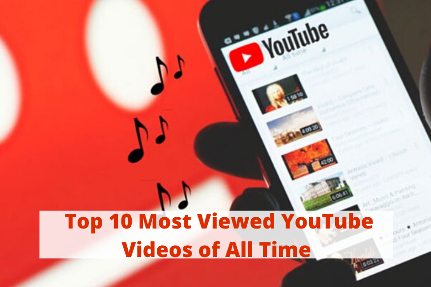 Top 10 Most Viewed YouTube Videos of All Time