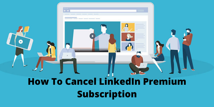 How to Cancel Your LinkedIn Premium Subscription