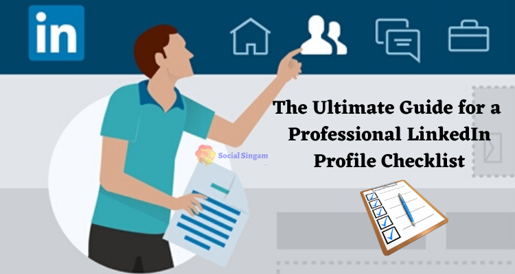 The Ultimate Guide for a Professional LinkedIn Profile Checklist
