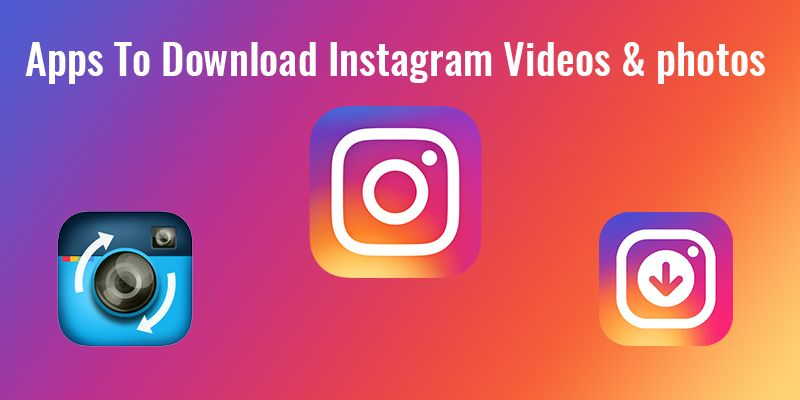 Top 10 Best Instagram Photo and Video Downloader Apps for Android and iOS