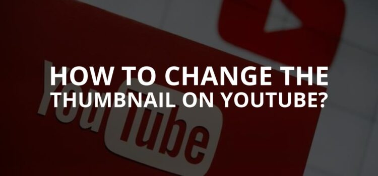 How to Add or Change a Thumbnail on a YouTube Video